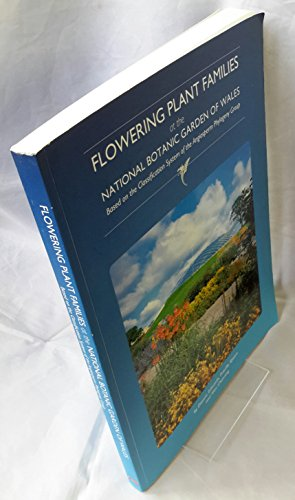 9780954640934: Flowering Plant Families at the National Botanic Garden of Wales: Based on the Classification System of the Angiosperm Phylogeny Group