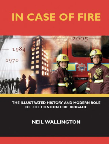 In Case of Fire: The Illustrated History and Modern Role of the London Fire Brigade: Wallington, ...