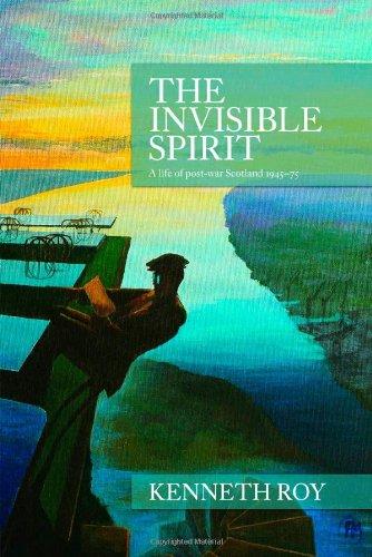 9780954652784: The Invisible Spirit: A Life of Post-War Scotland 1945-75
