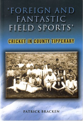 Foreign & Fantastic Field Sports': Cricket in County Tipperary: Bracken, Patrick J.