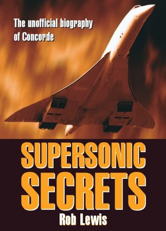 9780954661700: Supersonic Secrets: The Unofficial Biography of Concorde