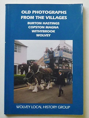 9780954675103: Old Photographs from the Villages: A Selection of Historic Photographs from the Warwickshire Villages of Burton Hastings, Copston Magna, Withybrook and Wolvey