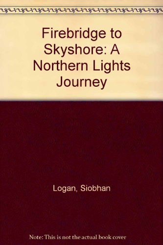 9780954680176: Firebridge to Skyshore: A Northern Lights Journey