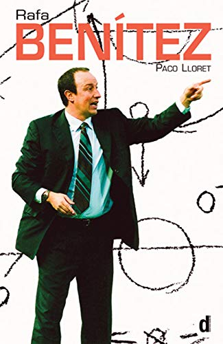 9780954684372: Rafa Benitez: The Authorised Biography of the Liverpool Football Club Manager: The Authorised Biography by Paco Lloret