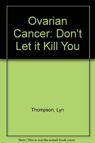 Ovarian Cancer: Don't Let it Kill You: Thompson, Lyn