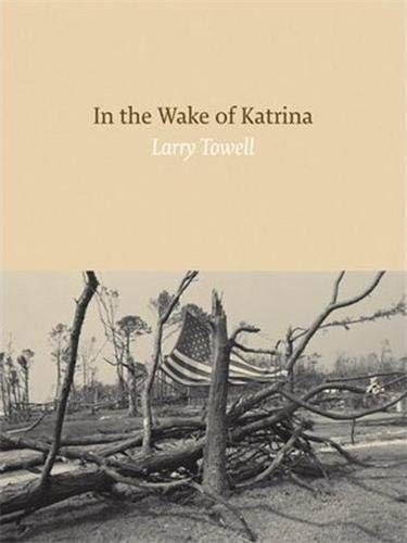 Larry Towell: In the Wake of Katrina