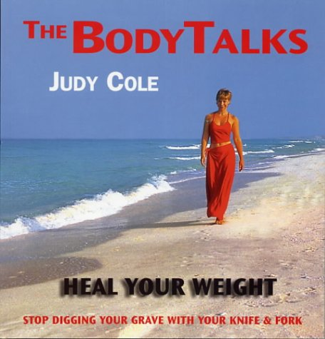 9780954695002: Heal Your Weight : Stop Digging Your Grave With Your Knife and Fork (Body Talks)