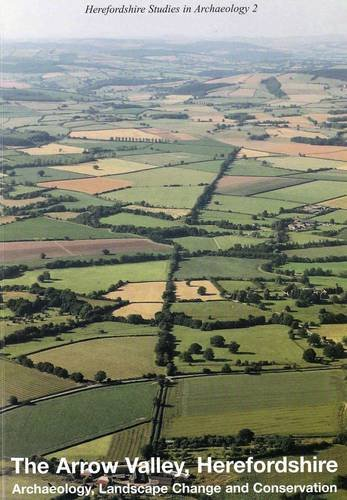 9780954699802: The Arrow Valley,Herefordshire: Archaeology,Landscape Change and Conservation