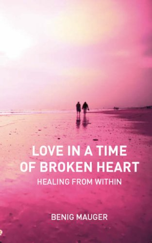 Love in a Time of Broken Heart: Healing from within: Mauger, Benig