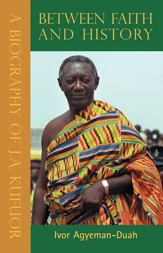 9780954702397: Between Faith and History: A Biography of J.A. Kufuor