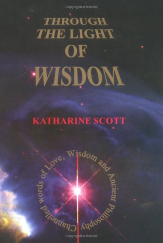 Through the Light of Wisdom: Channelled Words of Love Wisdom and Ancient Philosophy: Scott, ...