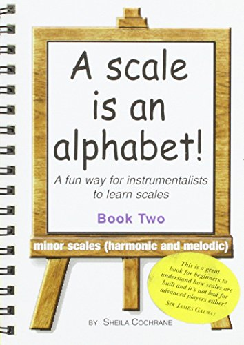 9780954705718: A Scale Is an Alphabet: A Fun Way for Instrumentalists to Learn Scales: Minor Scales (Harmonic and Melodic) Bk. 2