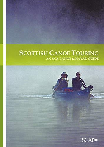Scottish Canoe Touring: An SCA Canoe and Kayak Guide (Scottish Canoe Association): Scottish Canoe ...