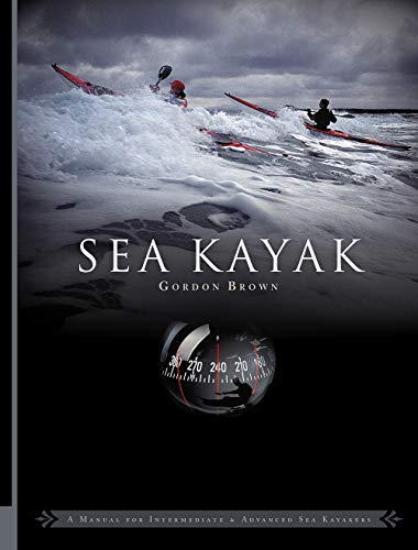 Sea Kayak: A Manual for Intermediate and Advanced Sea Kayakers (9780954706173) by Gordon Brown