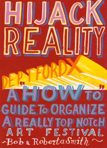 9780954707125: Hijack Reality: Deptford X: A 'How To' Guide to Organize a Really Top Notch Art Festival