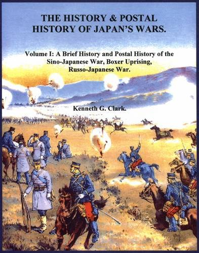 The History and Postal History of Japan's Wars: Volume 1: Brief History and Postal History of ...