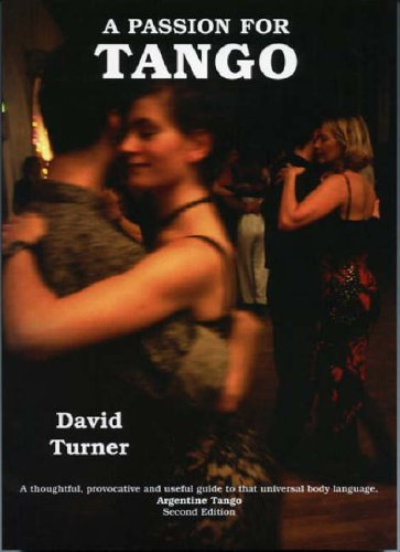 9780954708313: A Passion for Tango: A Thoughtful, Provocative and Useful Guide to That Universal Body Langauge, Argentine Tango