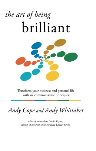 9780954715588: The Art of Being Brilliant: Transform Your Business and Personal Life with Six Common-sense Principles
