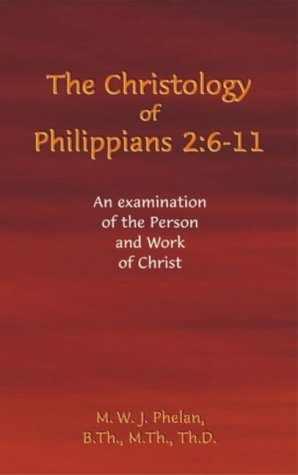 9780954720513: The Christology of Philippians 2:6- 11: An Examination of the Person and Work of Christ