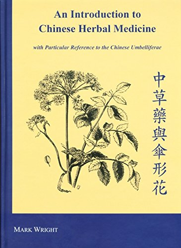 An Introduction to Chinese Herbal Medicine: With Particular Reference to the Chinese Umbelliferae: ...