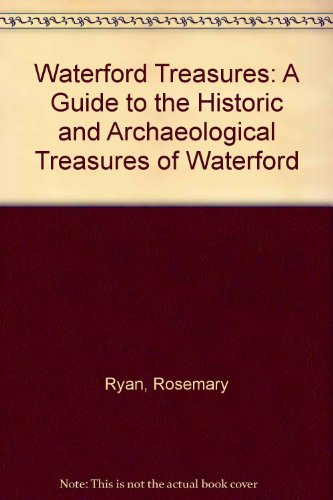 Waterford Treasures: A Guide to the Historic and Archaeological Treasures of Waterford