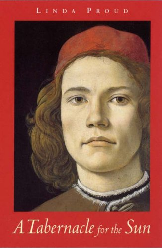 9780954736729: A Tabernacle for the Sun: A Novel Set in Florence in the Time of Lorenzo De' Medici 1472-1478