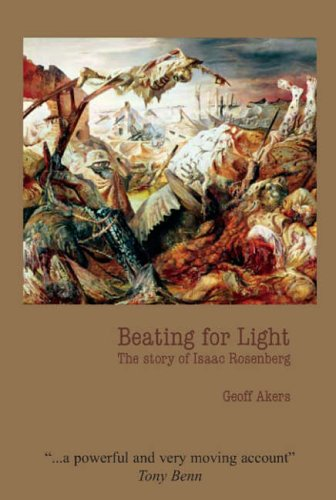Beating for Light: The Story of Isaac Rosenberg: Akers, Geoff