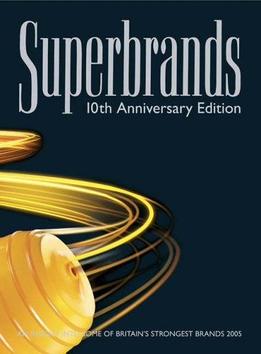 Superbrands: An Insight into Some of Britain's Strongest Brands 2005 (0954751086) by James Curtis; Jennifer Small