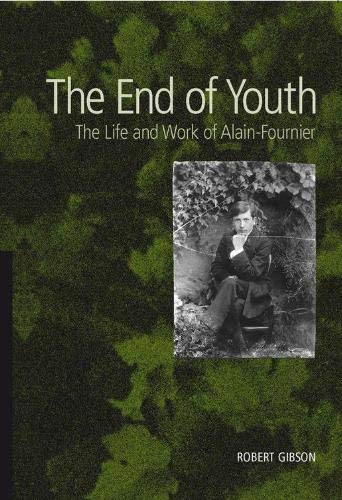 9780954758653: The End of Youth: The Life and Work of Alain-Fournier