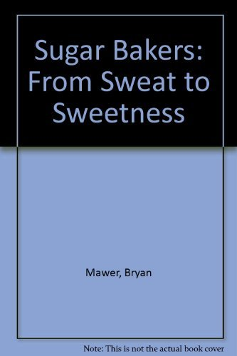 9780954763237: Sugar Bakers: From Sweat to Sweetness
