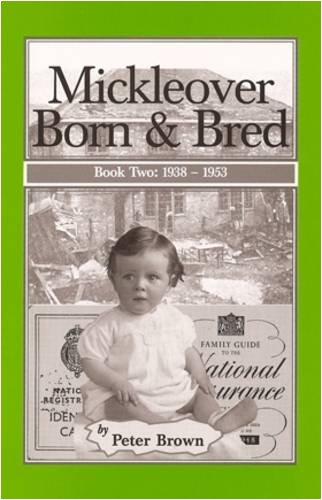 Mickleover Born and Bred: 1938-1953 Bk. 2 (0954763726) by Peter Brown