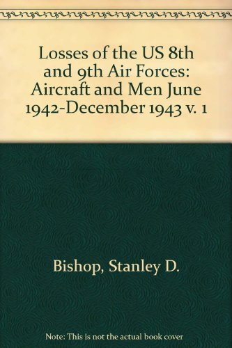 9780954768508: Losses of the US 8th and 9th Air Forces: Aircraft and Men June 1942-December 1943 v. 1