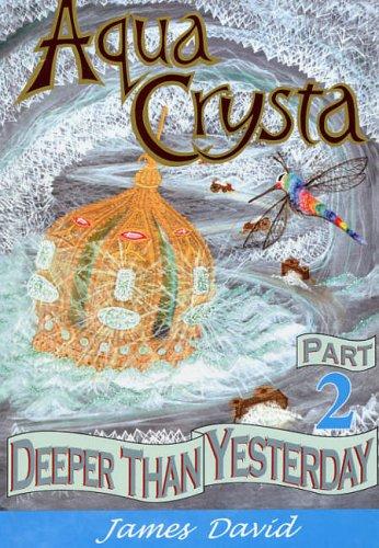 Deeper Than Yesterday: Pt. 2 (Aqua Crysta): David, James