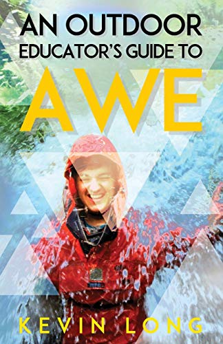 An Outdoor Educator's Guide to Awe: Understanding High Impact Learning: Long, Kevin P.