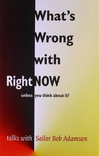 What's Wrong with Right Now?: Sailor Bob Adamson