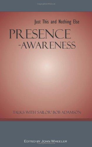 Presence-Awareness: Just This and Nothing else: Sailor Bob Adamson, John Wheeler
