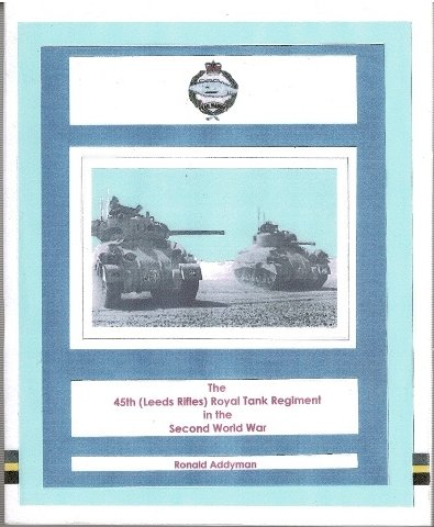 9780954780784: The 45th (Leeds Rifles) Royal Tank Regiment in the Second World War