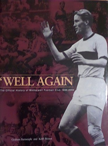 'Well Again: The Official History of Motherwell Football Club (0954783026) by Graham Barnstaple; Keith Brown