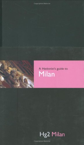 9780954787882: Hedonist's Guide To Milan 1st Edition (A Hedonist's Guide to...)