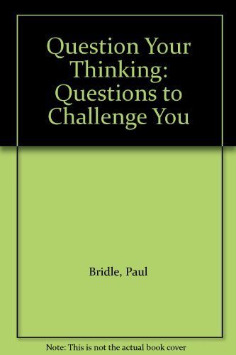 Question Your Thinking: Questions to Challenge You: Paul Bridle
