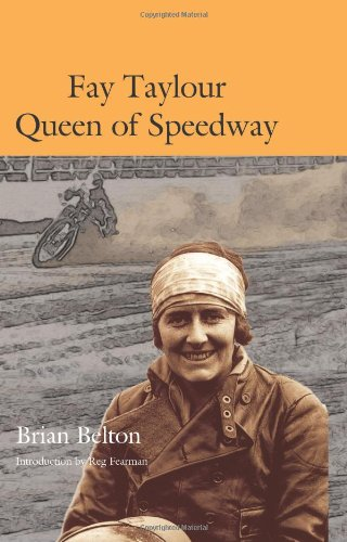 Fay Taylour: Queen of Speedway.