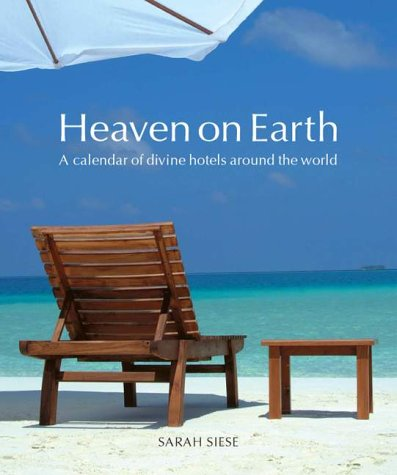 Heaven on Earth: A Calendar of Divine Hotels Around the World: Siese, Sarah