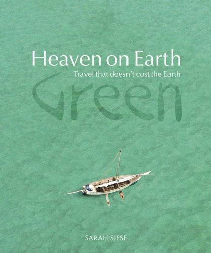 Heaven on Earth Green: Travel That Doesn't Cost the Earth: Siese, Sarah