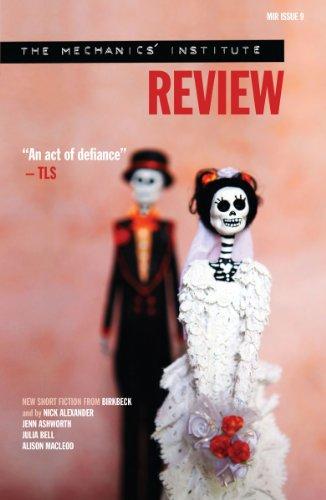The Mechanics' Institute Review: Issue 9: Nick Alexander,Jenn Ashworth,Julia