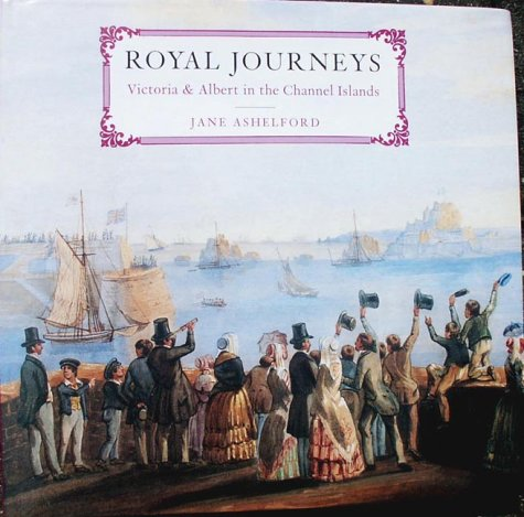 Royal Journeys: Victoria & Albert in the Channel Islands (0954794907) by Ashelford, Jane