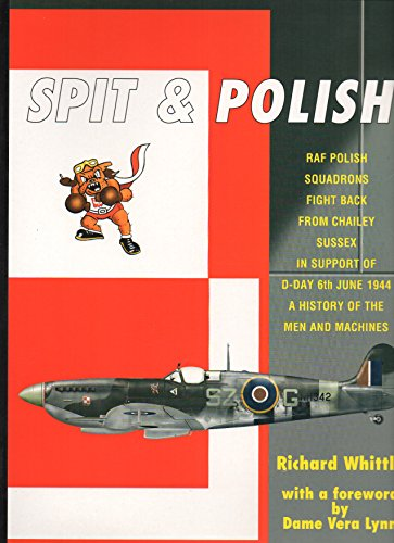 9780954801601: Spit & Polish: The Story of a Little Known Airfield in Chailey,Sussex and Its RAF Polish Spitfire Squadrons Which Played a Vital Role in Support of the D-day Operations of 6th June 1944