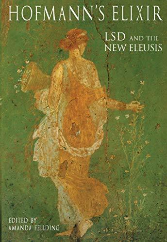 Hofmann's Elixir: LSD and the New Eleusis: Hofmann, Albert