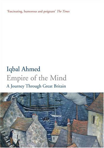 Empire of the Mind : A Journey Through Great Britain: Iqbal Ahmed