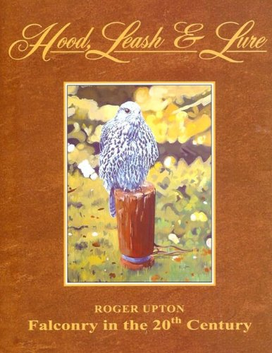 HOOD, LEASH & LURE: FALCONRY IN THE 20TH CENTURY. By Roger Upton.: Upton (Roger).