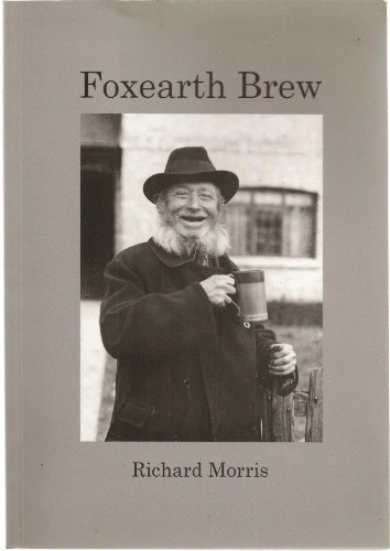 Foxearth Brew: The History of an East Anglian Brewery: Richard Morris